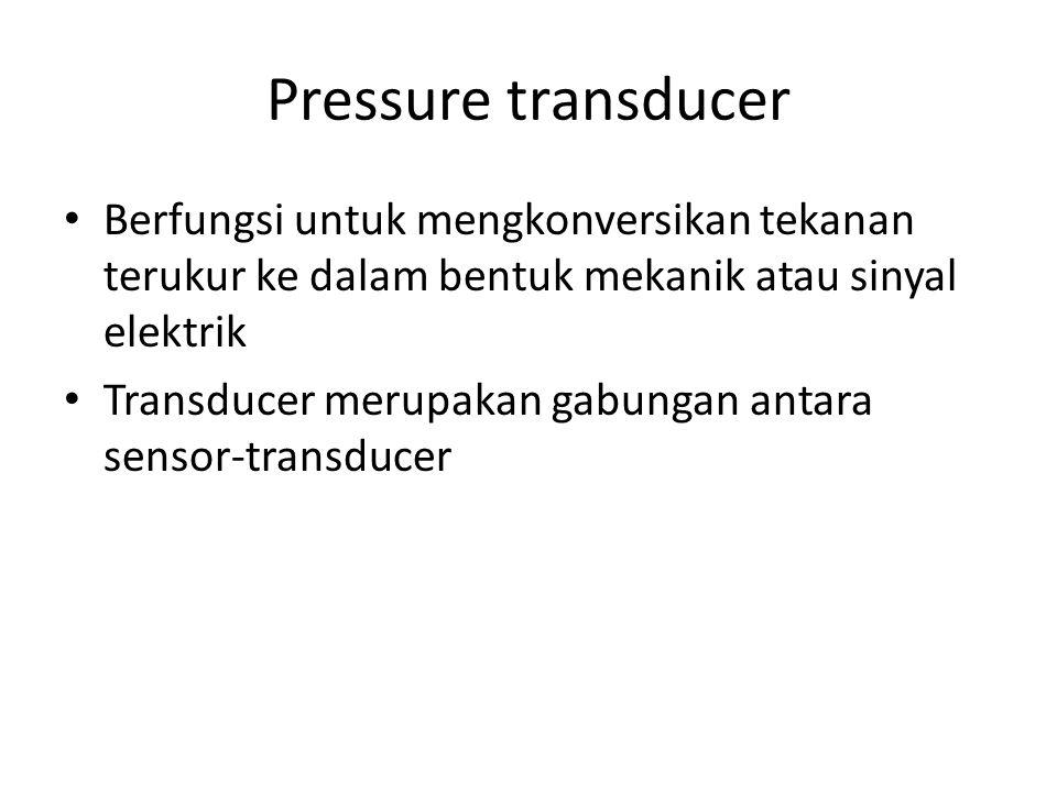 Pressure transducer Berfungsi untuk mengkonversikan tekanan terukur ke dalam bentuk mekanik atau sinyal elektrik Transducer merupakan gabungan antara