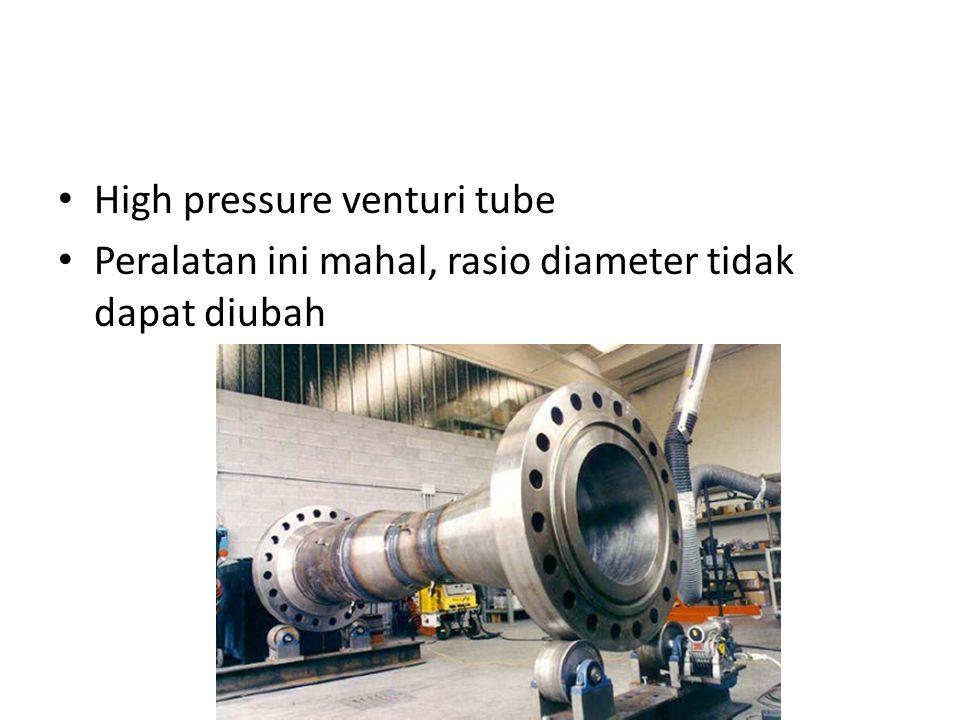 High pressure venturi tube Peralatan ini mahal, rasio diameter tidak dapat diubah