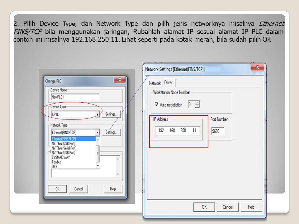 2. Pilih Device Type, dan Network Type dan pilih jenis networknya misalnya Ethernet FINS/TCP bila menggunakan jaringan, Rubahlah alamat IP sesuai alam