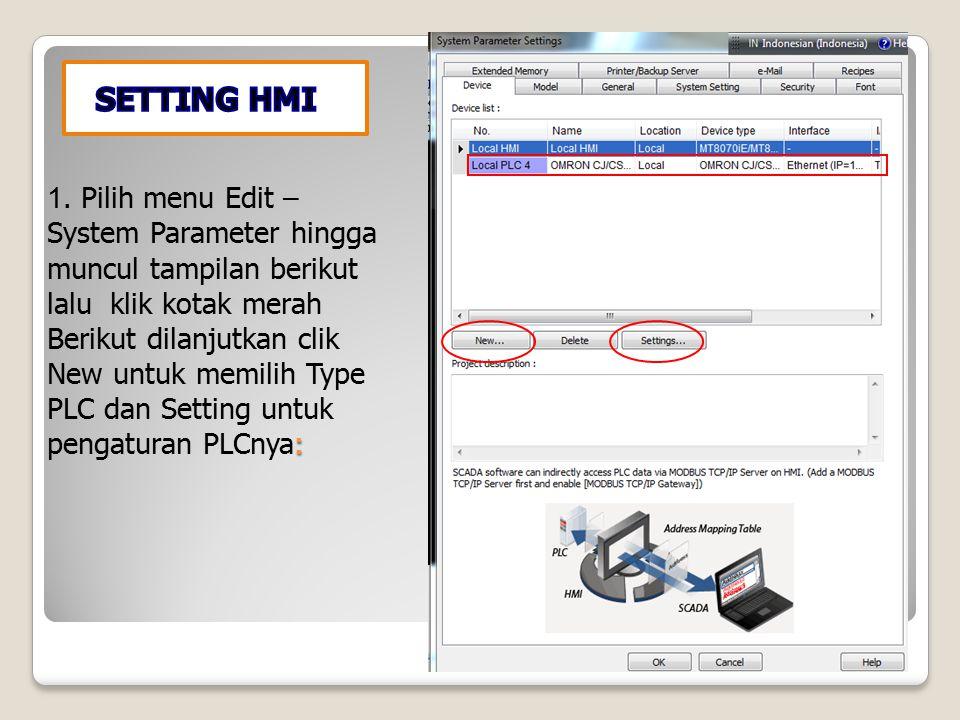 : 1. Pilih menu Edit – System Parameter hingga muncul tampilan berikut lalu klik kotak merah Berikut dilanjutkan clik New untuk memilih Type PLC dan S