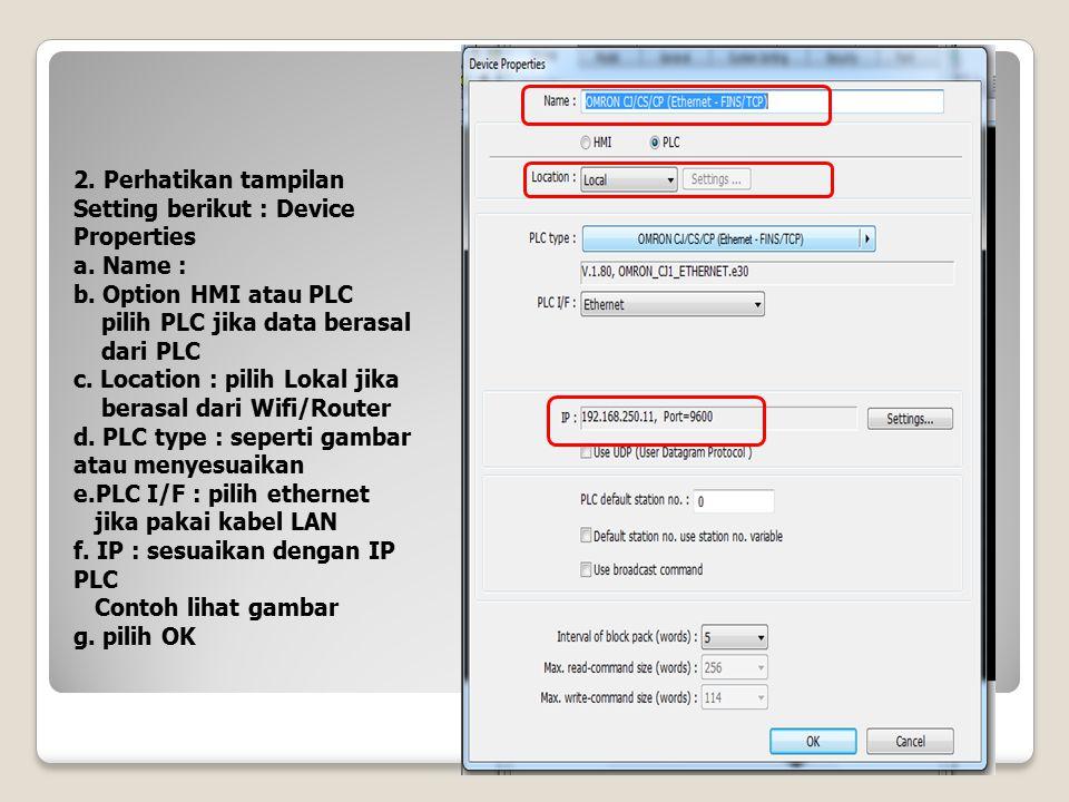 2. Perhatikan tampilan Setting berikut : Device Properties a. Name : b. Option HMI atau PLC pilih PLC jika data berasal dari PLC c. Location : pilih L