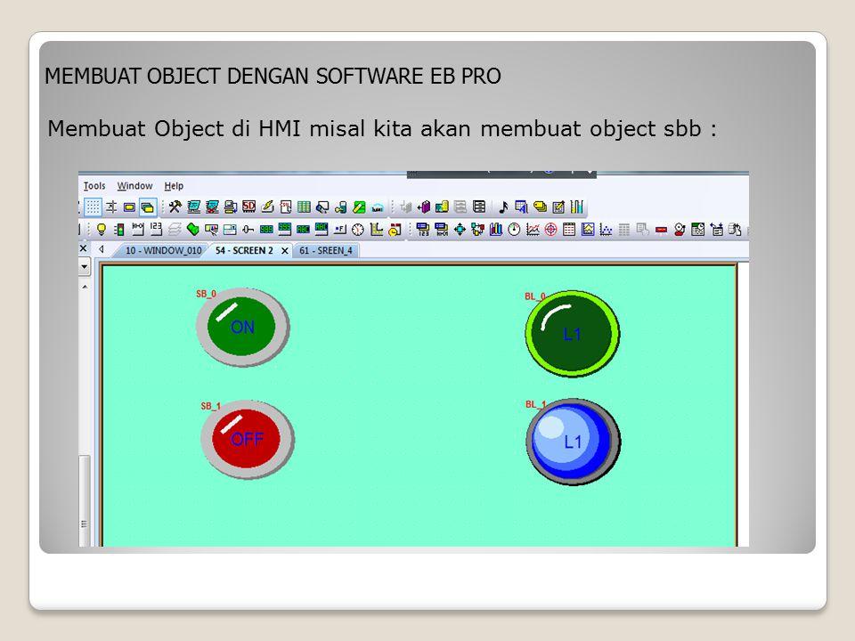Membuat Object di HMI misal kita akan membuat object sbb : MEMBUAT OBJECT DENGAN SOFTWARE EB PRO