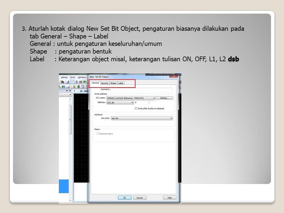 dsb 3. Aturlah kotak dialog New Set Bit Object, pengaturan biasanya dilakukan pada tab General – Shape – Label General : untuk pengaturan keseluruhan/
