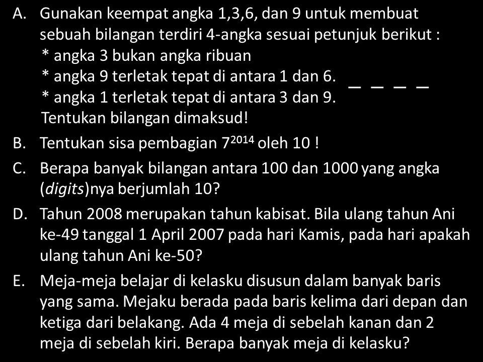 A.Gunakan keempat angka 1,3,6, dan 9 untuk membuat sebuah bilangan terdiri 4-angka sesuai petunjuk berikut : * angka 3 bukan angka ribuan * angka 9 te