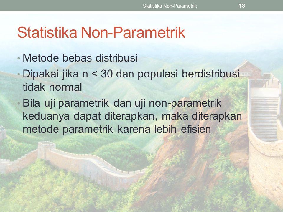 Statistika Non-Parametrik Metode bebas distribusi Dipakai jika n < 30 dan populasi berdistribusi tidak normal Bila uji parametrik dan uji non-parametrik keduanya dapat diterapkan, maka diterapkan metode parametrik karena lebih efisien Statistika Non-Parametrik 13