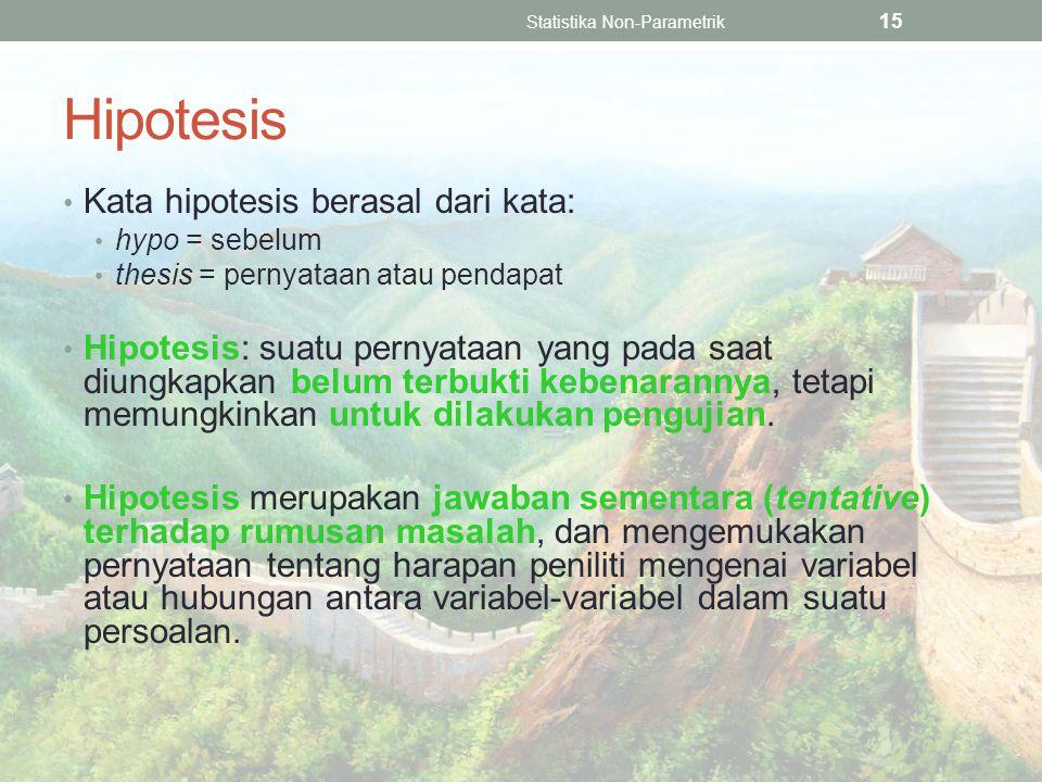 Hipotesis Kata hipotesis berasal dari kata: hypo = sebelum thesis = pernyataan atau pendapat Hipotesis: suatu pernyataan yang pada saat diungkapkan belum terbukti kebenarannya, tetapi memungkinkan untuk dilakukan pengujian.