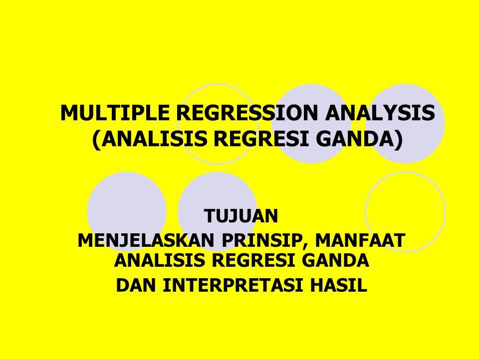 MULTIPLE REGRESSION ANALYSIS (ANALISIS REGRESI GANDA) TUJUAN MENJELASKAN PRINSIP, MANFAAT ANALISIS REGRESI GANDA DAN INTERPRETASI HASIL