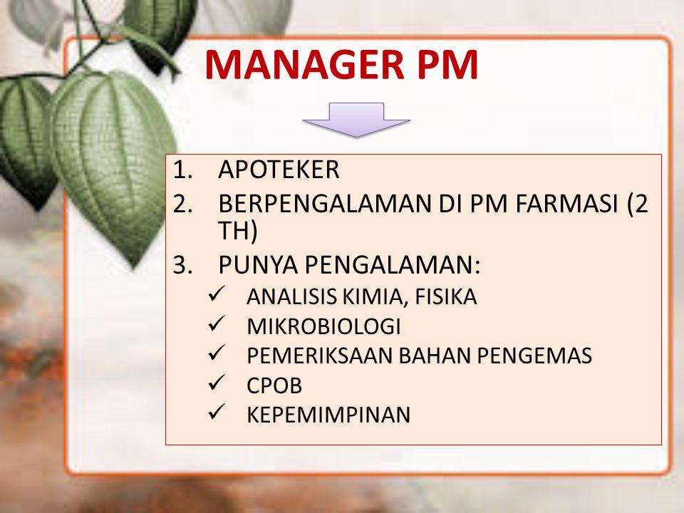 MANAGER PM 1.APOTEKER 2.BERPENGALAMAN DI PM FARMASI (2 TH) 3.PUNYA PENGALAMAN: ANALISIS KIMIA, FISIKA MIKROBIOLOGI PEMERIKSAAN BAHAN PENGEMAS CPOB KEP