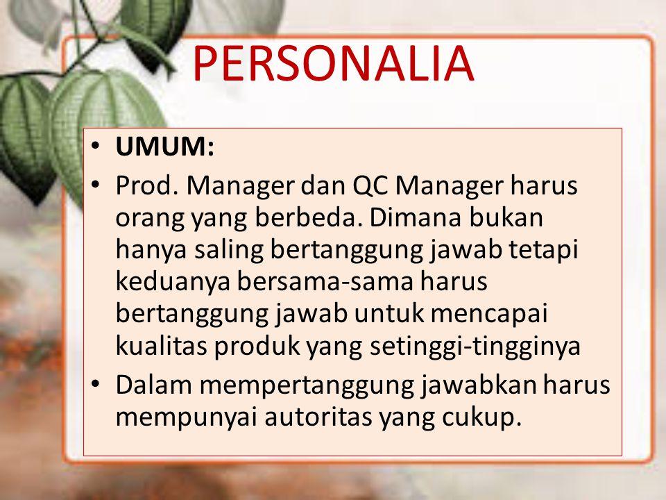 PERSONALIA UMUM: Prod. Manager dan QC Manager harus orang yang berbeda. Dimana bukan hanya saling bertanggung jawab tetapi keduanya bersama-sama harus