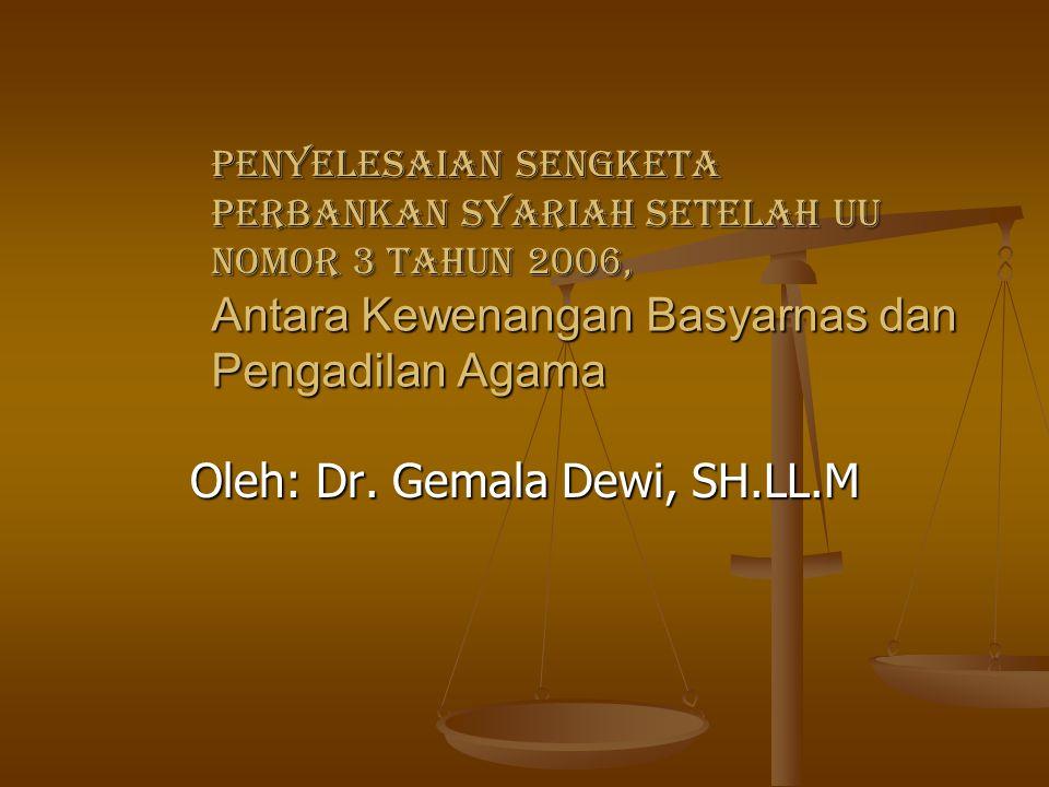 Penyelesaian Sengketa Perbankan Syariah Setelah UU Nomor 3 Tahun 2006, Antara Kewenangan Basyarnas dan Pengadilan Agama Oleh: Dr.