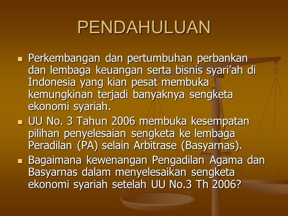 PENDAHULUAN Perkembangan dan pertumbuhan perbankan dan lembaga keuangan serta bisnis syari'ah di Indonesia yang kian pesat membuka kemungkinan terjadi banyaknya sengketa ekonomi syariah.