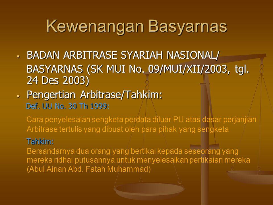 Kewenangan Basyarnas BADAN ARBITRASE SYARIAH NASIONAL/ BADAN ARBITRASE SYARIAH NASIONAL/ BASYARNAS (SK MUI No.