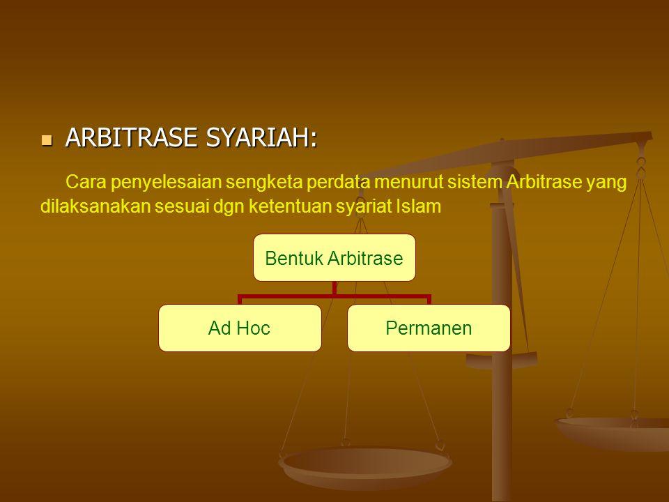 ARBITRASE SYARIAH: ARBITRASE SYARIAH: Cara penyelesaian sengketa perdata menurut sistem Arbitrase yang dilaksanakan sesuai dgn ketentuan syariat Islam Bentuk Arbitrase Ad HocPermanen