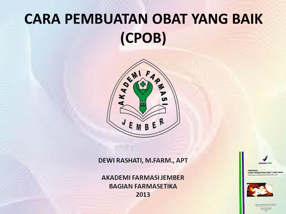 CARA PEMBUATAN OBAT YANG BAIK (CPOB) DEWI RASHATI, M.FARM., APT AKADEMI FARMASI JEMBER BAGIAN FARMASETIKA 2013