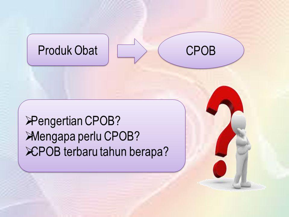 Produk Obat CPOB  Pengertian CPOB?  Mengapa perlu CPOB?  CPOB terbaru tahun berapa?  Pengertian CPOB?  Mengapa perlu CPOB?  CPOB terbaru tahun b
