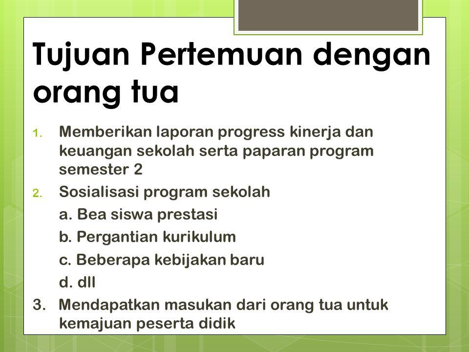 Tujuan Pertemuan dengan orang tua 1. Memberikan laporan progress kinerja dan keuangan sekolah serta paparan program semester 2 2. Sosialisasi program
