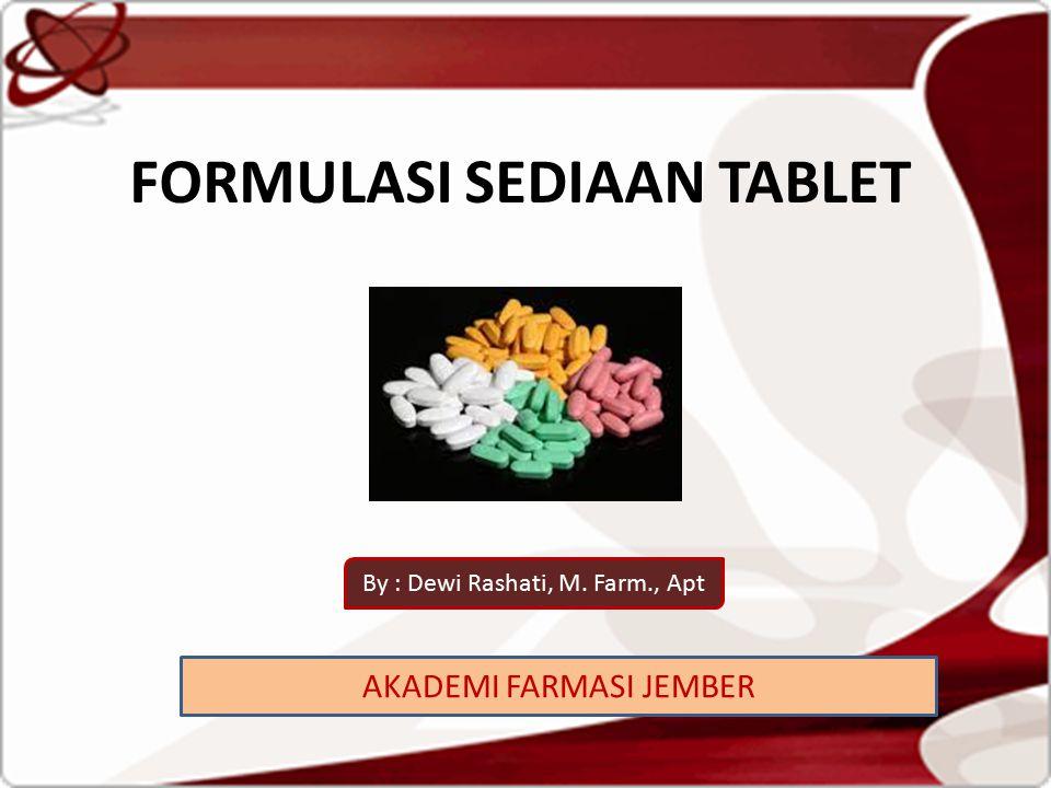 FORMULASI SEDIAAN TABLET AKADEMI FARMASI JEMBER By : Dewi Rashati, M. Farm., Apt