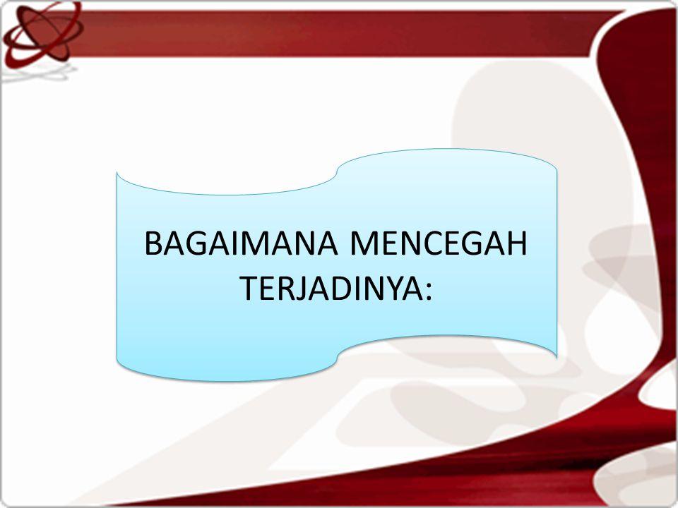 BAGAIMANA MENCEGAH TERJADINYA: