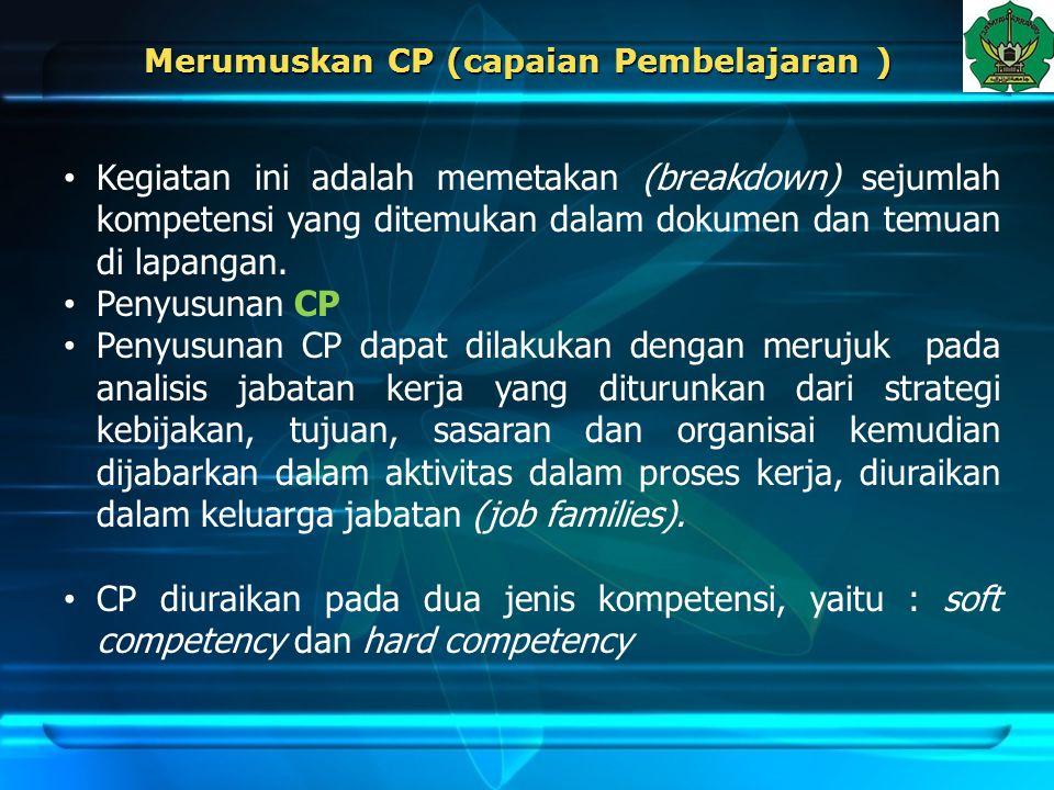 Merumuskan CP (capaian Pembelajaran ) Kegiatan ini adalah memetakan (breakdown) sejumlah kompetensi yang ditemukan dalam dokumen dan temuan di lapanga