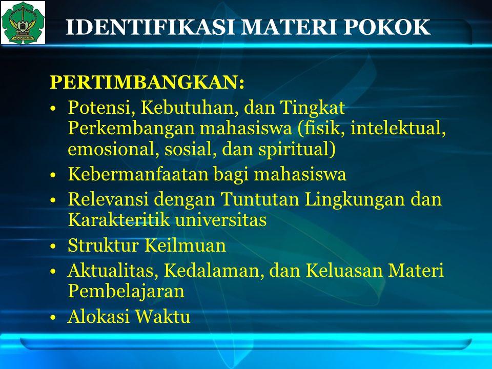 IDENTIFIKASI MATERI POKOK PERTIMBANGKAN: Potensi, Kebutuhan, dan Tingkat Perkembangan mahasiswa (fisik, intelektual, emosional, sosial, dan spiritual)