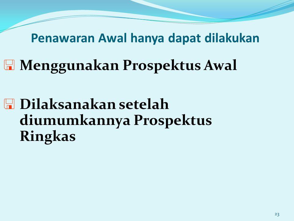 23 Penawaran Awal hanya dapat dilakukan < Menggunakan Prospektus Awal < Dilaksanakan setelah diumumkannya Prospektus Ringkas