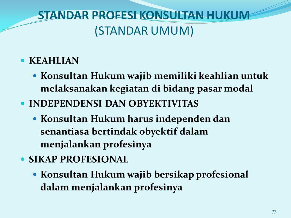 STANDAR PROFESI KONSULTAN HUKUM (STANDAR UMUM) KEAHLIAN Konsultan Hukum wajib memiliki keahlian untuk melaksanakan kegiatan di bidang pasar modal INDE