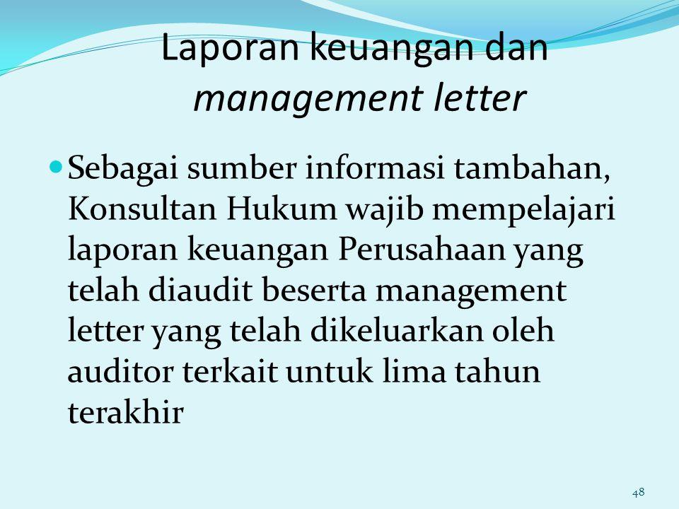 Laporan keuangan dan management letter Sebagai sumber informasi tambahan, Konsultan Hukum wajib mempelajari laporan keuangan Perusahaan yang telah dia
