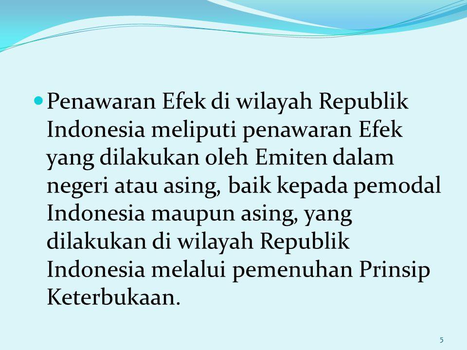 Penawaran Efek di wilayah Republik Indonesia meliputi penawaran Efek yang dilakukan oleh Emiten dalam negeri atau asing, baik kepada pemodal Indonesia