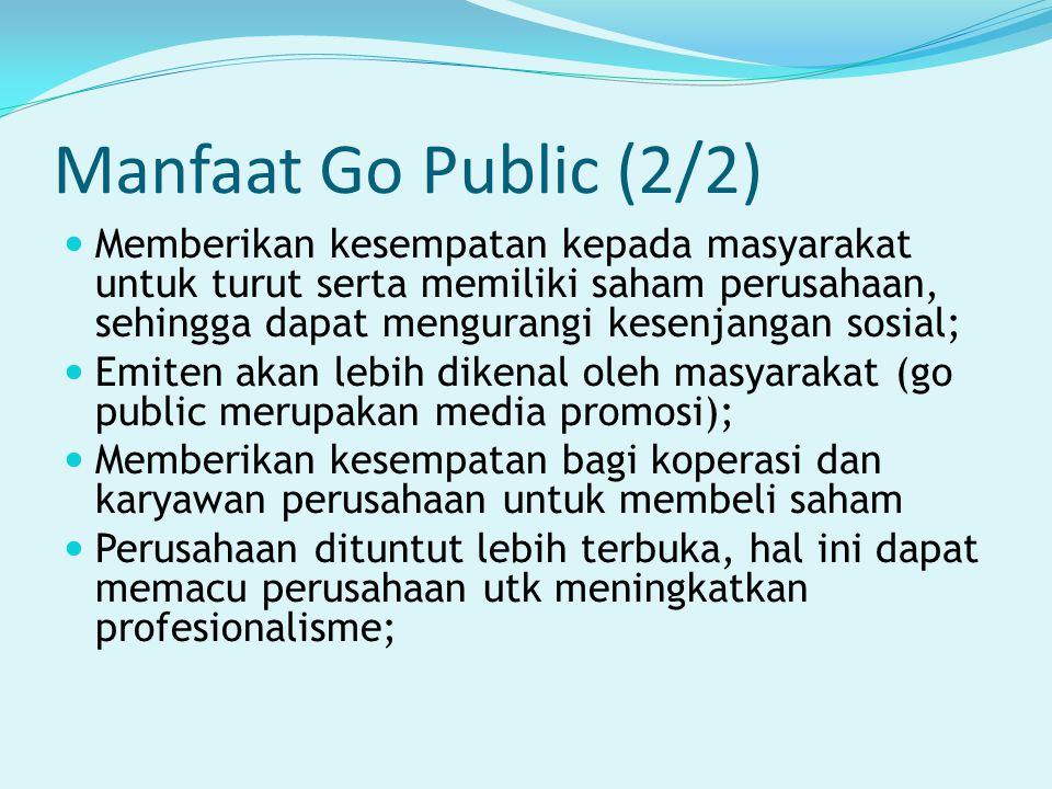 Manfaat Go Public (2/2) Memberikan kesempatan kepada masyarakat untuk turut serta memiliki saham perusahaan, sehingga dapat mengurangi kesenjangan sos