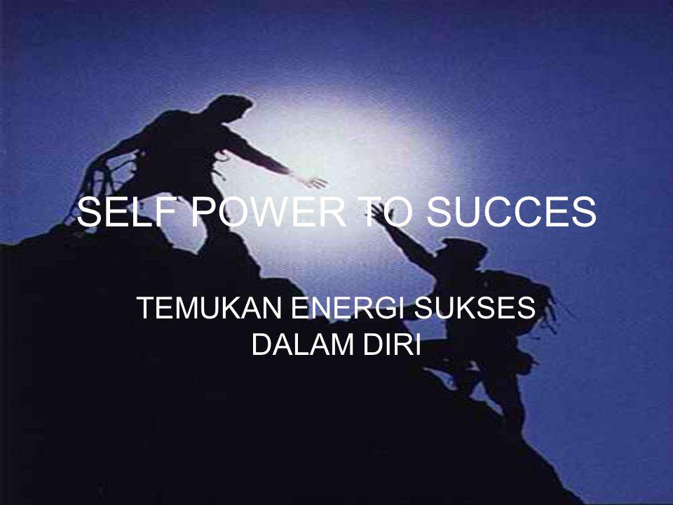 SELF POWER TO SUCCES TEMUKAN ENERGI SUKSES DALAM DIRI