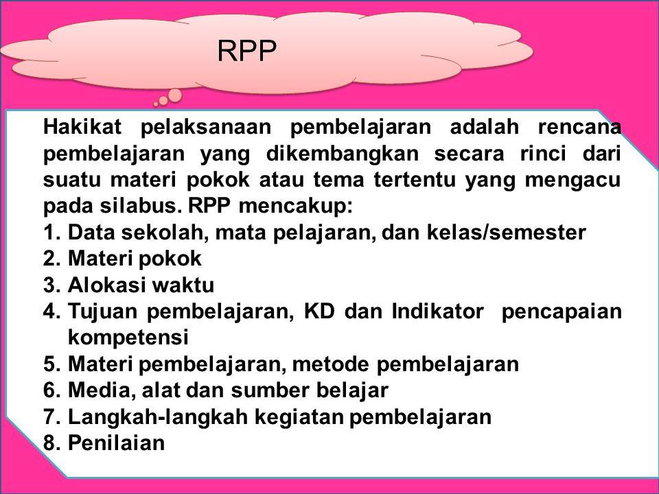 RPP Hakikat pelaksanaan pembelajaran adalah rencana pembelajaran yang dikembangkan secara rinci dari suatu materi pokok atau tema tertentu yang mengacu pada silabus.