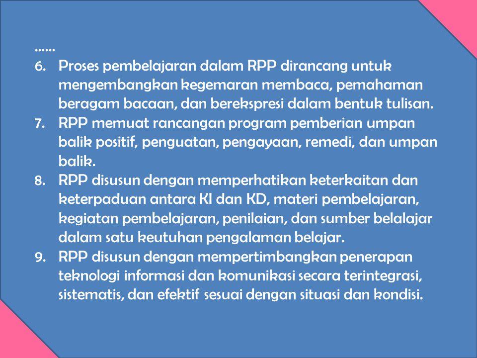 …… 6.Proses pembelajaran dalam RPP dirancang untuk mengembangkan kegemaran membaca, pemahaman beragam bacaan, dan berekspresi dalam bentuk tulisan. 7.