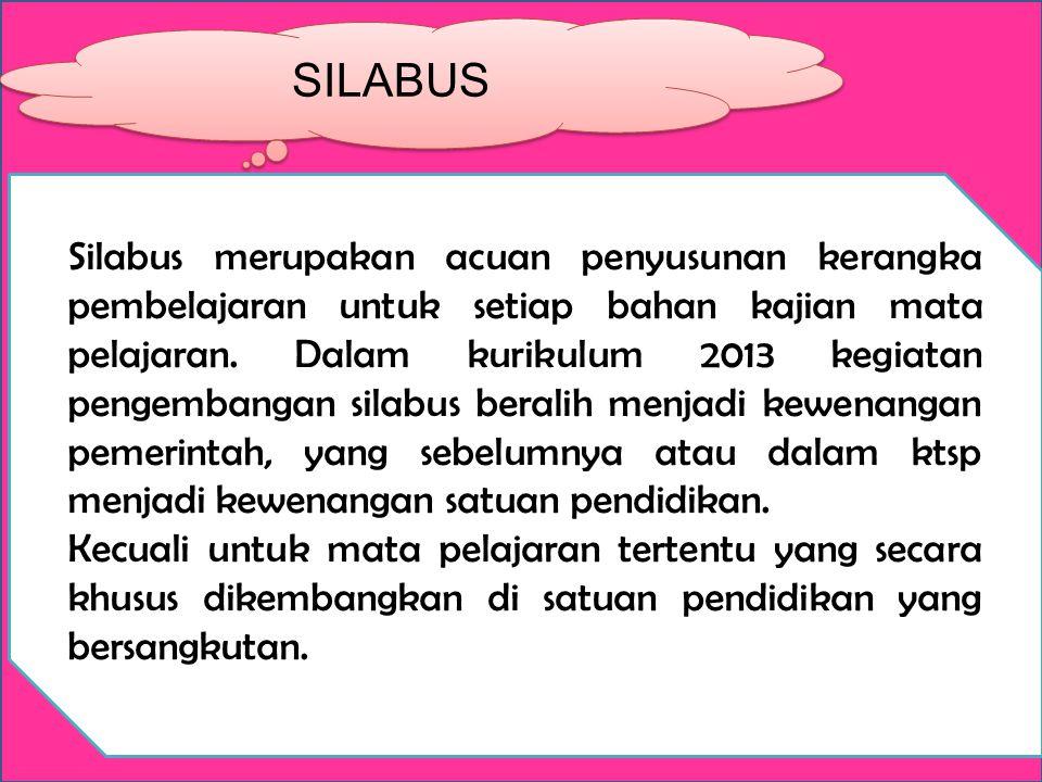 SILABUS Silabus merupakan acuan penyusunan kerangka pembelajaran untuk setiap bahan kajian mata pelajaran. Dalam kurikulum 2013 kegiatan pengembangan
