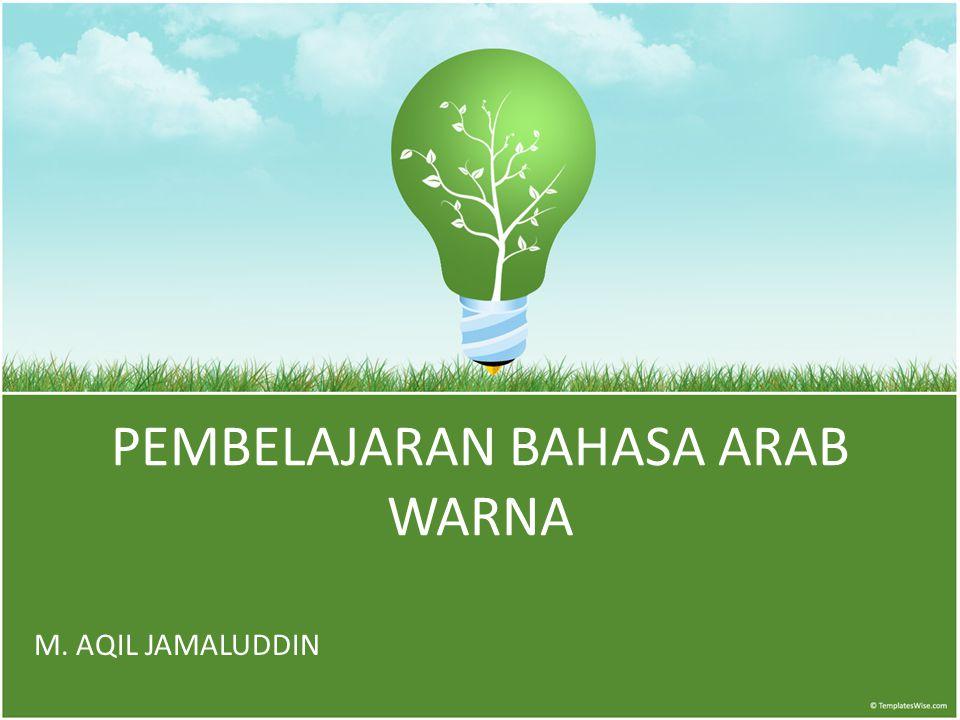 PEMBELAJARAN BAHASA ARAB WARNA M. AQIL JAMALUDDIN