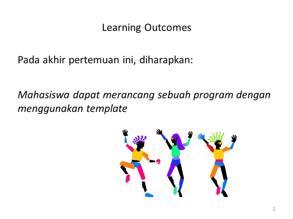 Learning Outcomes Pada akhir pertemuan ini, diharapkan: Mahasiswa dapat merancang sebuah program dengan menggunakan template 2