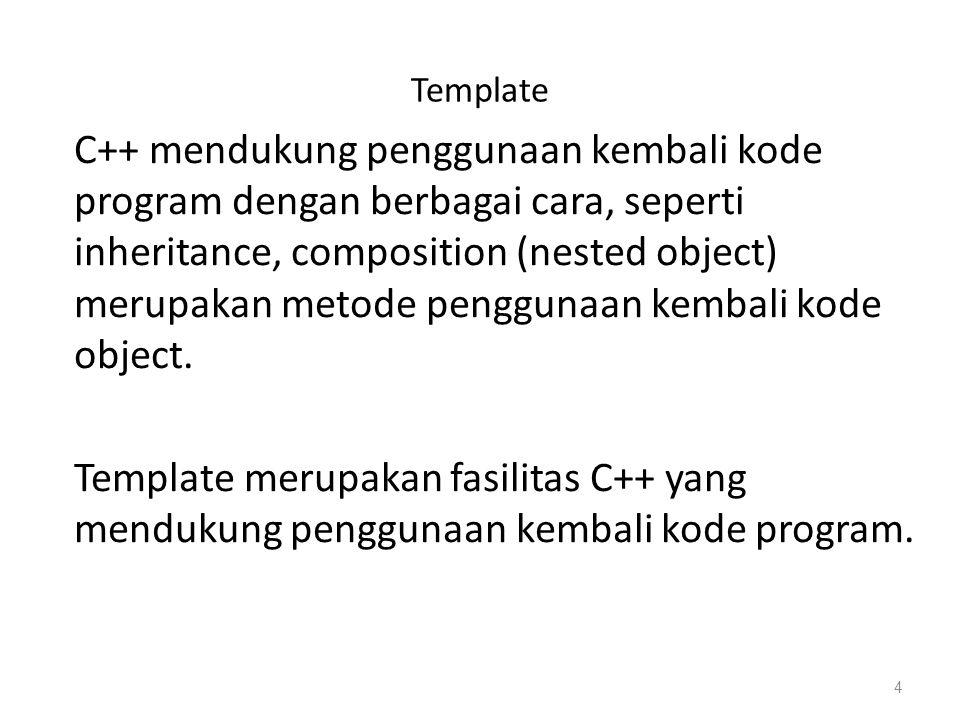 Template C++ mendukung penggunaan kembali kode program dengan berbagai cara, seperti inheritance, composition (nested object) merupakan metode penggunaan kembali kode object.
