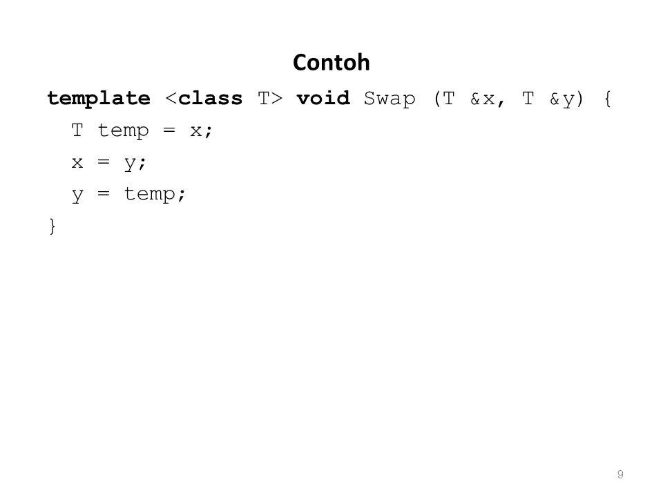 Contoh template void Swap (T &x, T &y) { T temp = x; x = y; y = temp; } 9