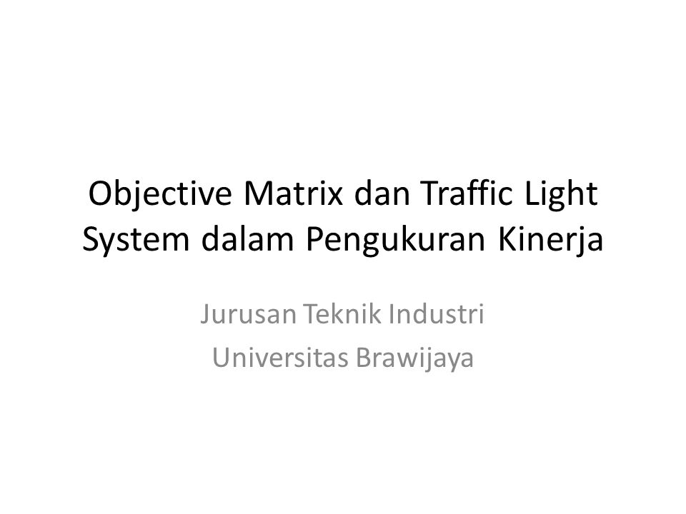 Objective Matrix dan Traffic Light System dalam Pengukuran Kinerja Jurusan Teknik Industri Universitas Brawijaya