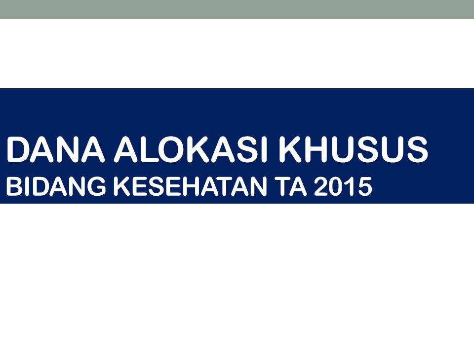 DANA ALOKASI KHUSUS BIDANG KESEHATAN TA 2015