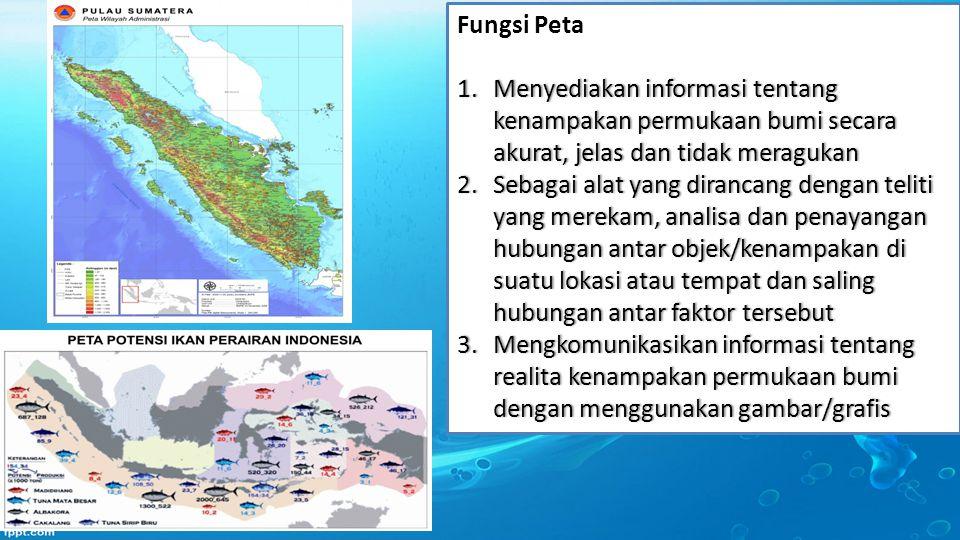 Peta berdasarkan fungsinya : 1.Peta Referensi, peta untuk tujuan umum atau sebagai referensi untuk peta khusus atau spesifik.