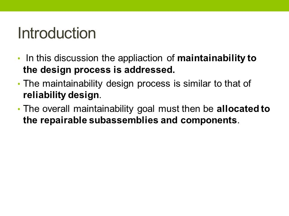 Introduction In this discussion the appliaction of maintainability to the design process is addressed. The maintainability design process is similar t
