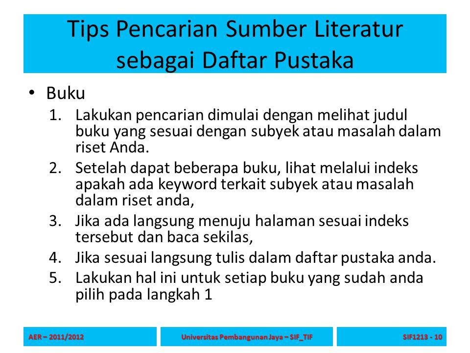 Tips Pencarian Sumber Literatur sebagai Daftar Pustaka Buku 1.Lakukan pencarian dimulai dengan melihat judul buku yang sesuai dengan subyek atau masal