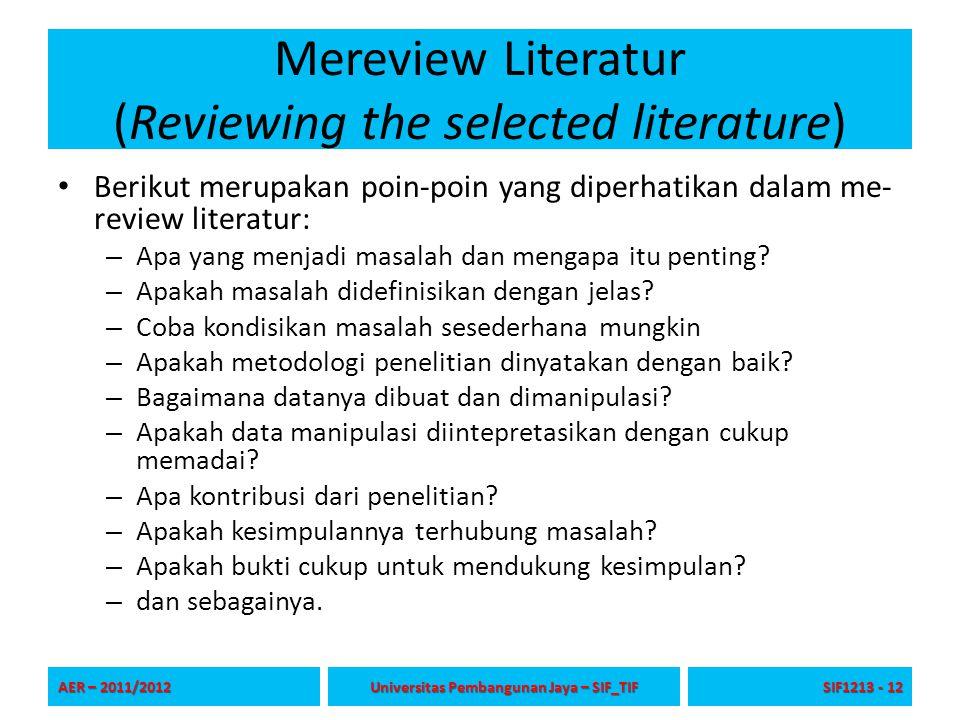 Mereview Literatur (Reviewing the selected literature) Berikut merupakan poin-poin yang diperhatikan dalam me- review literatur: – Apa yang menjadi ma