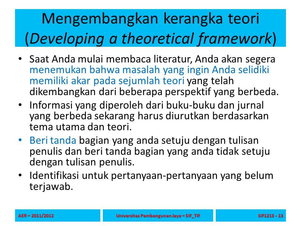 Mengembangkan kerangka teori (Developing a theoretical framework) Saat Anda mulai membaca literatur, Anda akan segera menemukan bahwa masalah yang ing