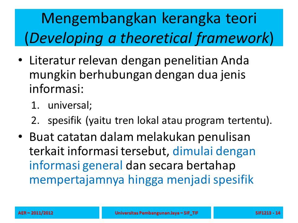 Mengembangkan kerangka teori (Developing a theoretical framework) Literatur relevan dengan penelitian Anda mungkin berhubungan dengan dua jenis inform