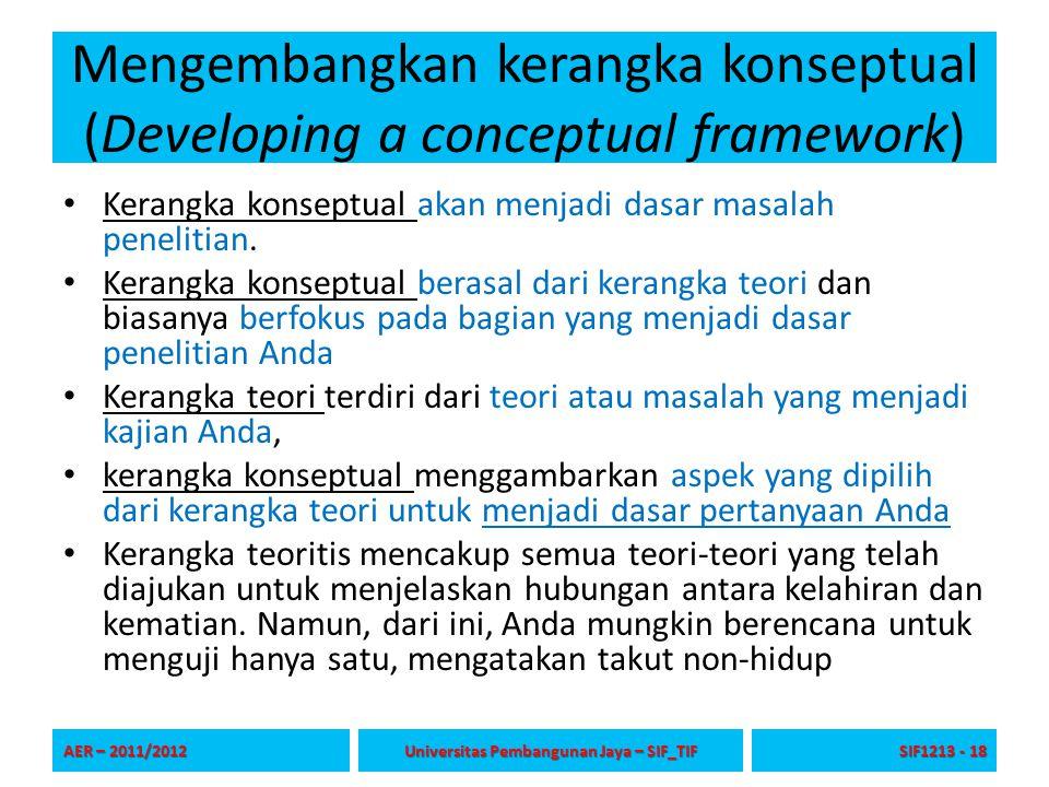 Mengembangkan kerangka konseptual (Developing a conceptual framework) Kerangka konseptual akan menjadi dasar masalah penelitian. Kerangka konseptual b