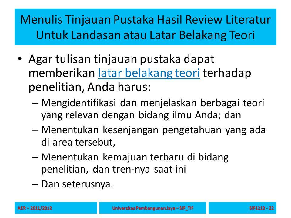 Menulis Tinjauan Pustaka Hasil Review Literatur Untuk Landasan atau Latar Belakang Teori Agar tulisan tinjauan pustaka dapat memberikan latar belakang