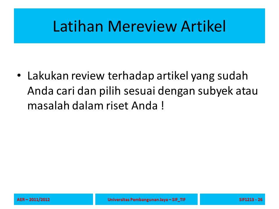 Latihan Mereview Artikel Lakukan review terhadap artikel yang sudah Anda cari dan pilih sesuai dengan subyek atau masalah dalam riset Anda ! AER – 201