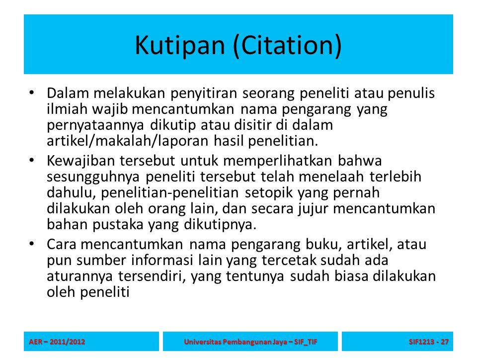Kutipan (Citation) Dalam melakukan penyitiran seorang peneliti atau penulis ilmiah wajib mencantumkan nama pengarang yang pernyataannya dikutip atau d