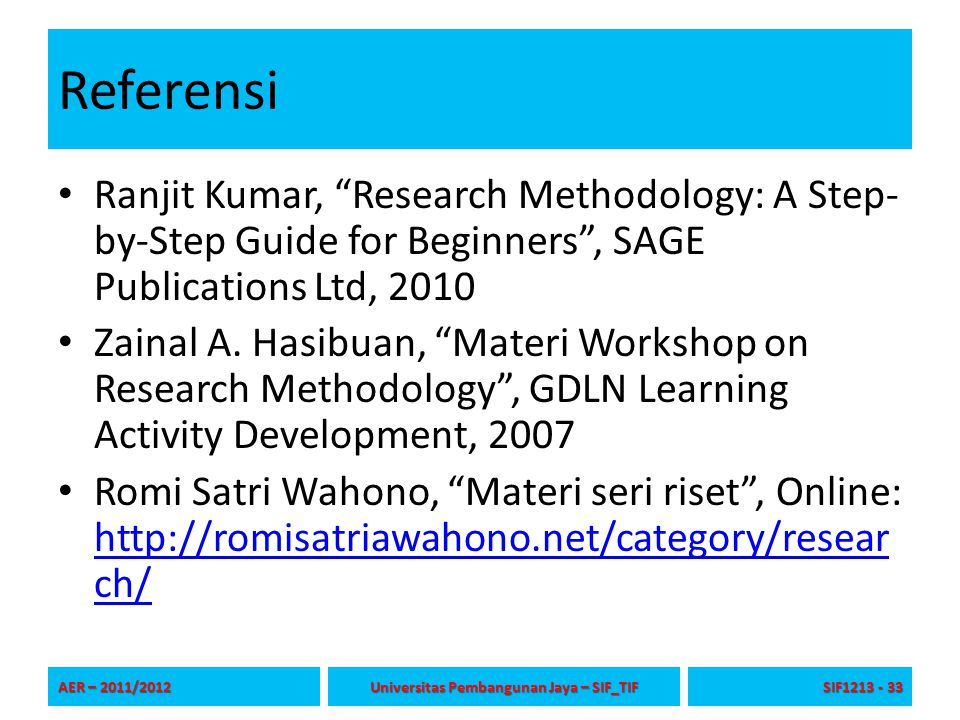 "Referensi Ranjit Kumar, ""Research Methodology: A Step- by-Step Guide for Beginners"", SAGE Publications Ltd, 2010 Zainal A. Hasibuan, ""Materi Workshop"